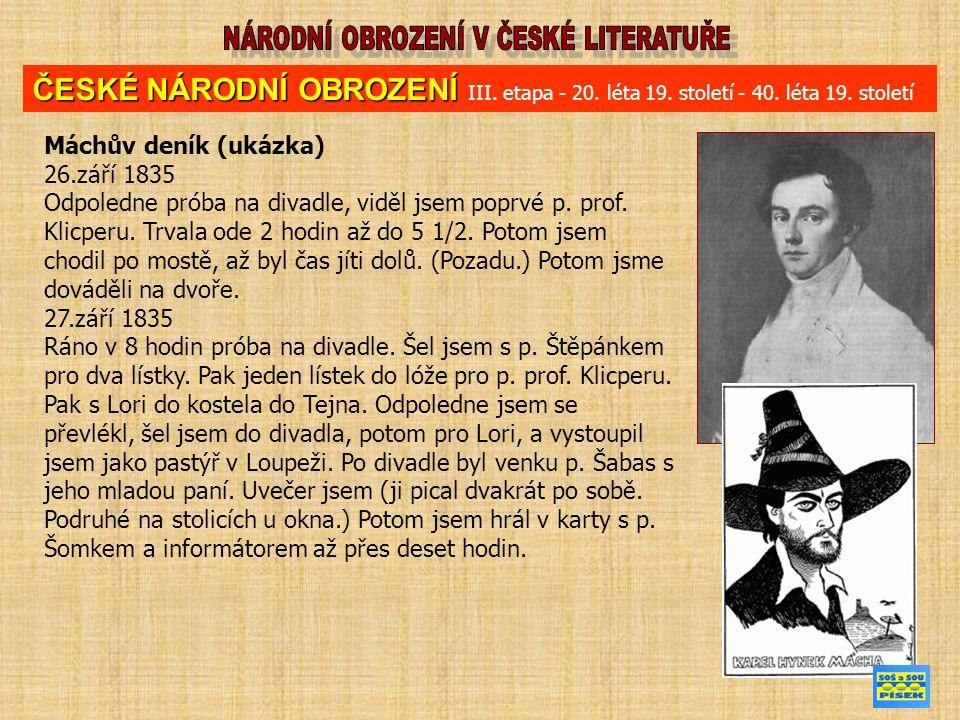 Máchův deník (ukázka) 26.září 1835 Odpoledne próba na divadle, viděl jsem poprvé p. prof. Klicperu. Trvala ode 2 hodin až do 5 1/2. Potom jsem chodil