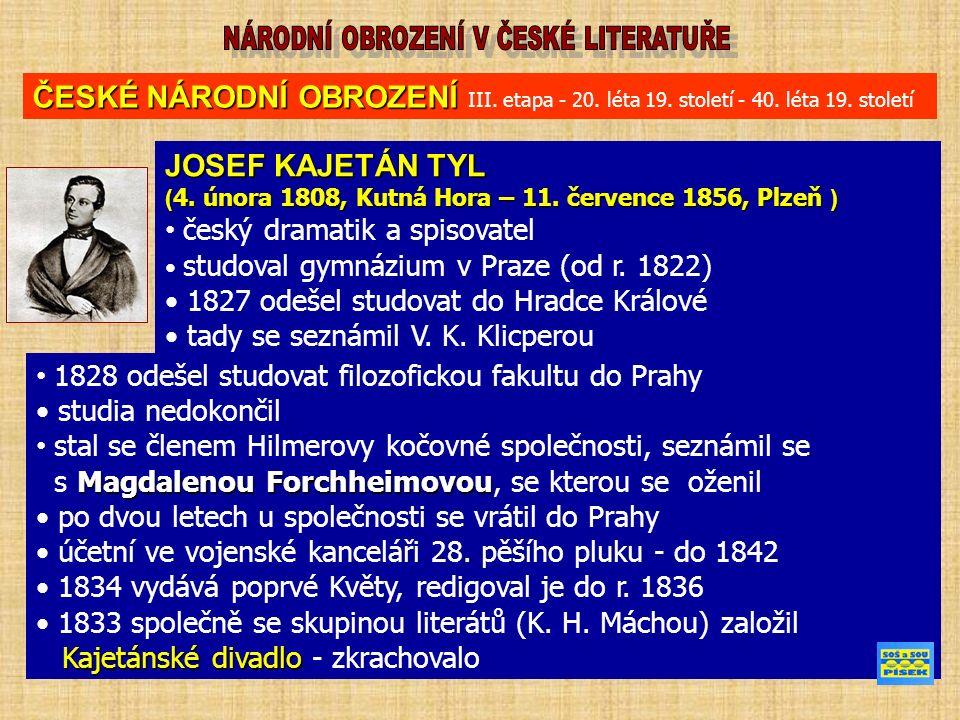 JOSEF KAJETÁN TYL ( 4. února 1808, Kutná Hora – 11. července 1856, Plzeň ) český dramatik a spisovatel studoval gymnázium v Praze (od r. 1822) 1827 od