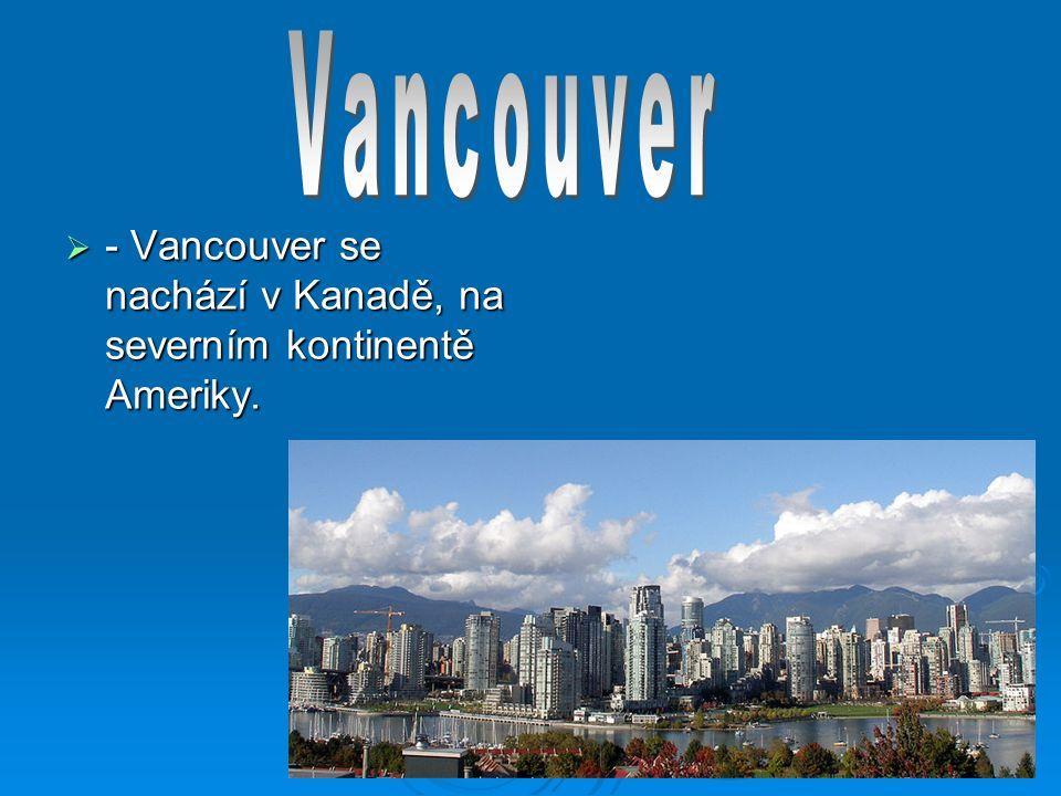  - Vancouver se nachází v Kanadě, na severním kontinentě Ameriky.