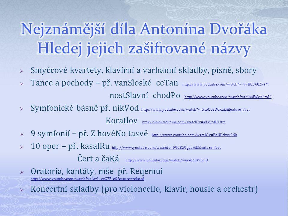  Smyčcové kvartety, klavírní a varhanní skladby, písně, sbory  Tance a pochody – př.