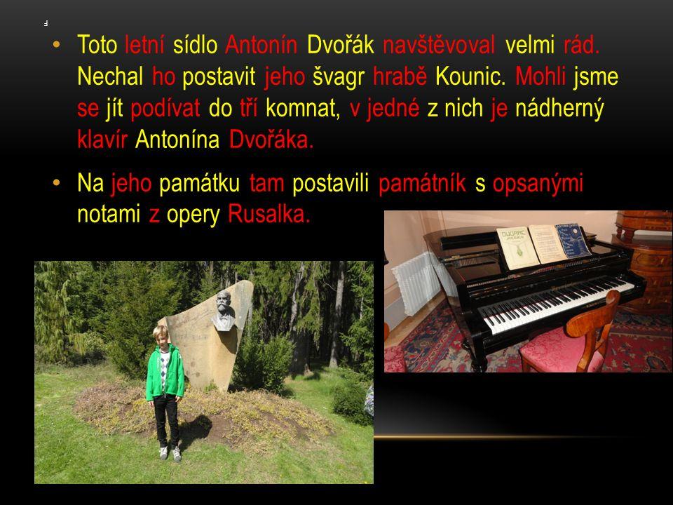 F Toto letní sídlo Antonín Dvořák navštěvoval velmi rád.