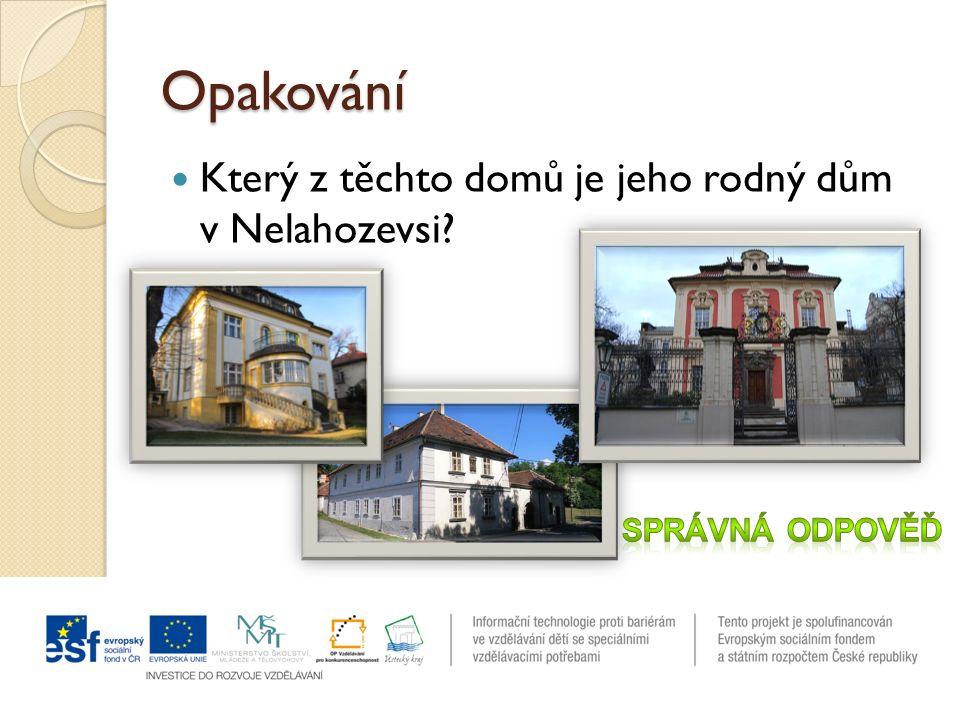 Opakování Který z těchto domů je jeho rodný dům v Nelahozevsi?