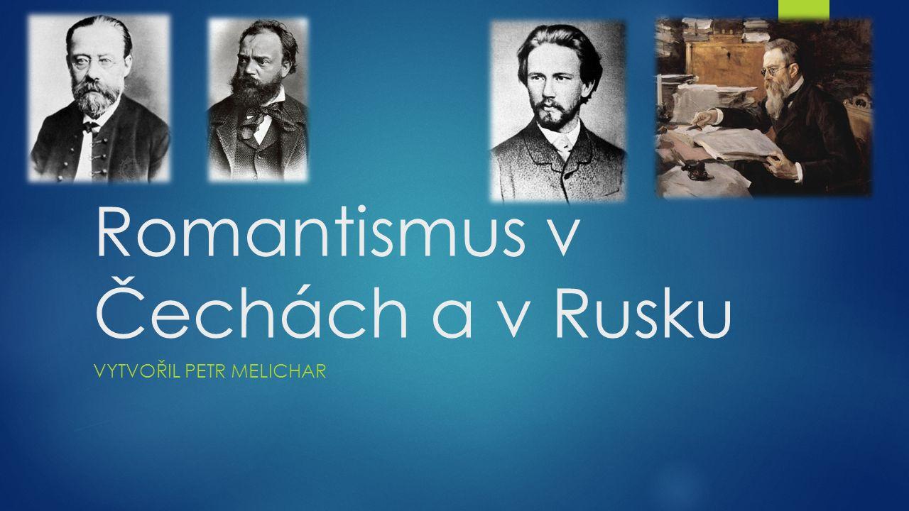 Romantismus v Čechách a v Rusku VYTVOŘIL PETR MELICHAR
