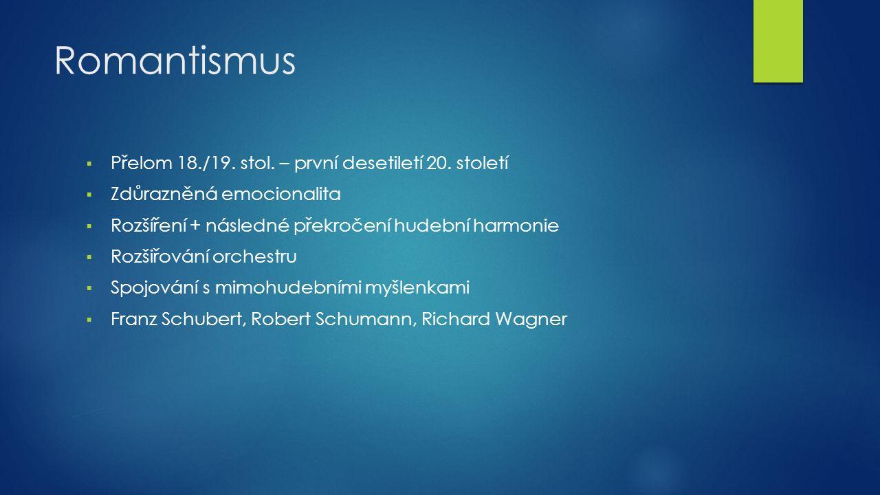 Romantismus  Přelom 18./19. stol. – první desetiletí 20.