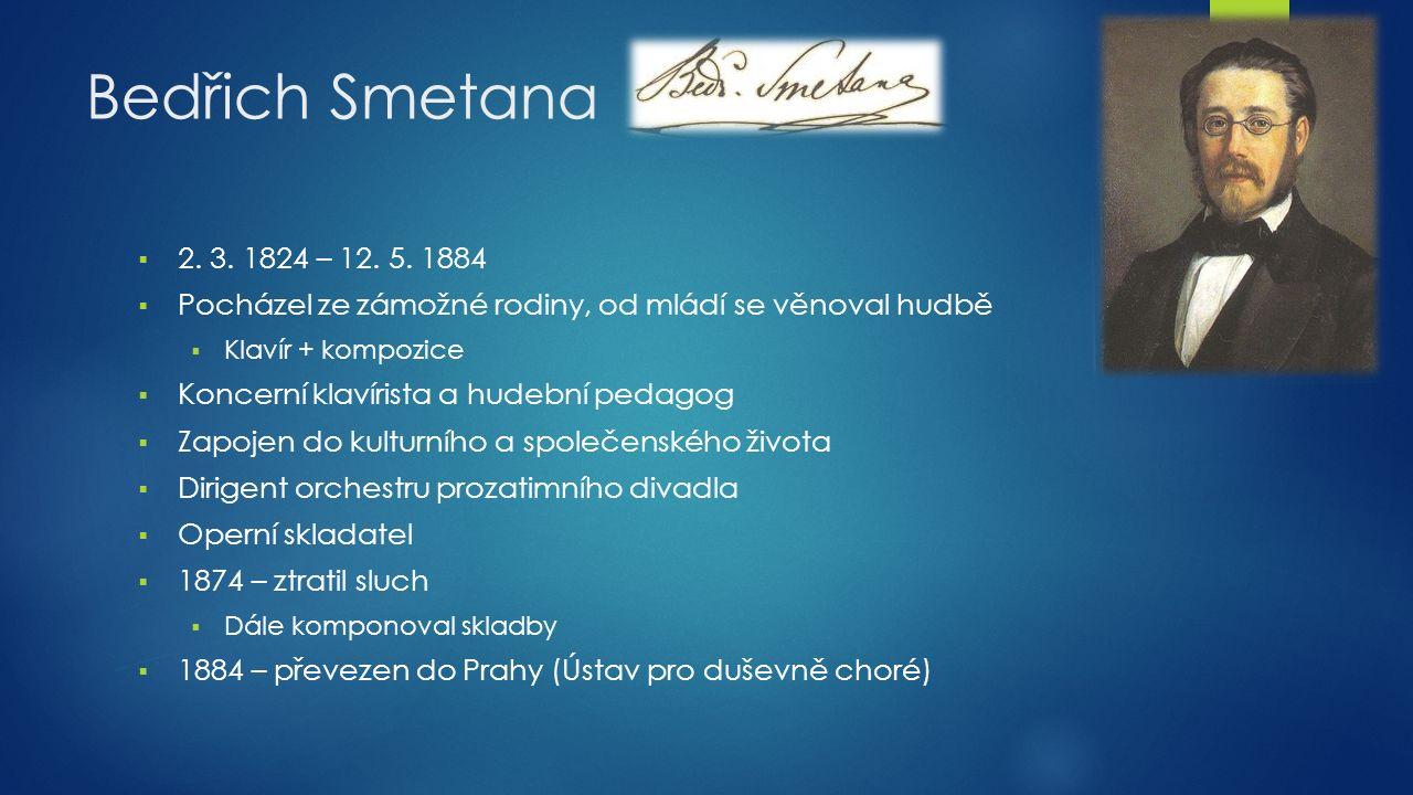 Dílo Bedřicha Smetany  Braniboři v Čechách (1862-1863, premiéra 1866)  Prodaná nevěsta (1864-1866, premiéra 1866)  Dalibor (1866-1867, premiéra 1868)  Libuše (1869-1872, premiéra 1881)  Dvě vdovy (1873-1874, premiéra 1874)  Hubička (1875-1876, premiéra 1876)  Tajemství (1877-1878, premiéra 1878)  Čertova stěna (1880, premiéra 1882)  Viola - jen fragment (1872-1884)