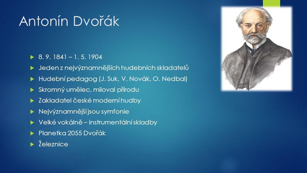 Antonín Dvořák  8. 9. 1841 – 1. 5.