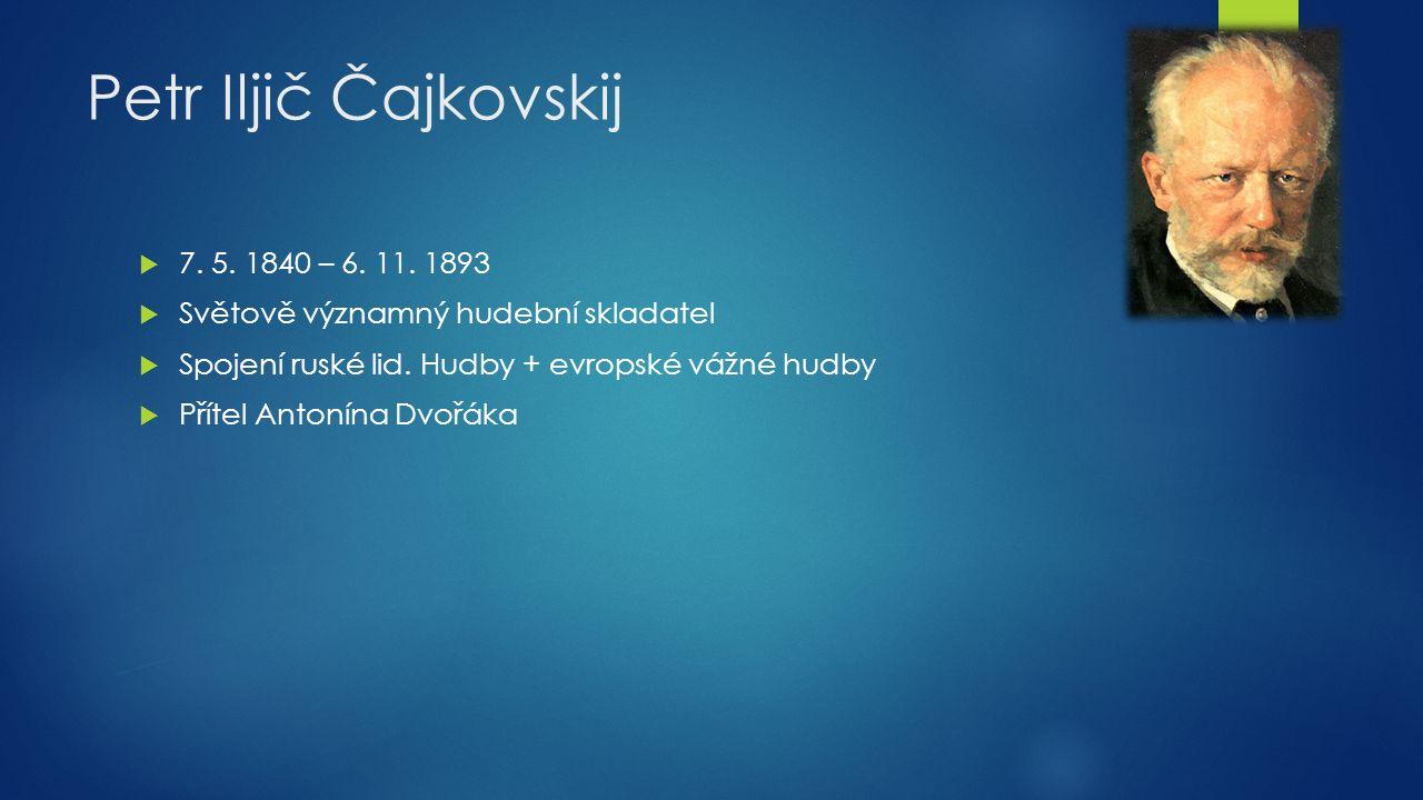 Petr Iljič Čajkovskij  7. 5. 1840 – 6. 11.