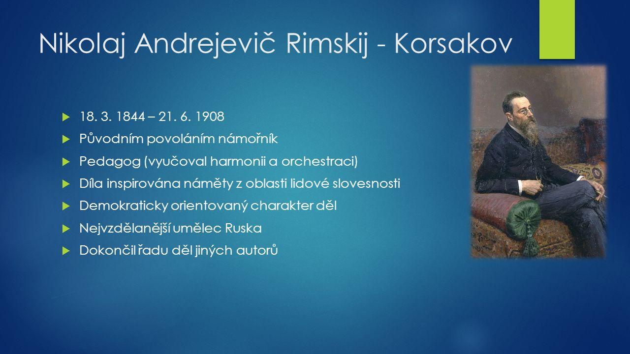 Dílo Korsakova  Šeherezáda  Srbská Fantazie  Pskovanka  Sněhurka  Sadko  Carská nevěsta  Pohádka o caru Saltánovi,