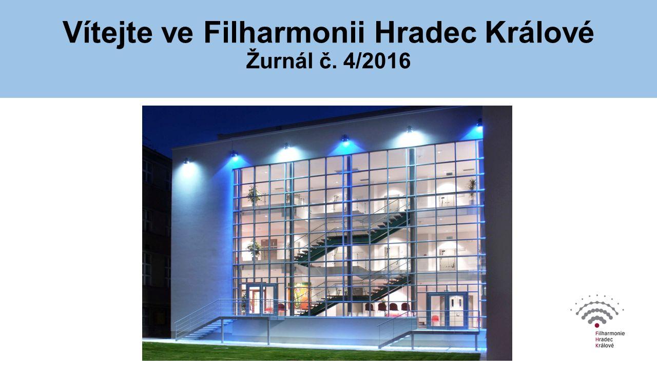 Vítejte ve Filharmonii Hradec Králové Žurnál č. 4/2016