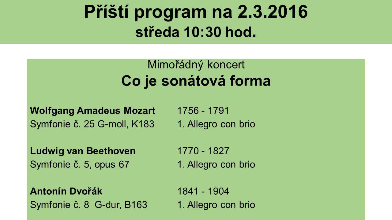 Příští program na 2.3.2016 středa 10:30 hod. Mimořádný koncert Co je sonátová forma Wolfgang Amadeus Mozart1756 - 1791 Symfonie č. 25 G-moll, K1831. A