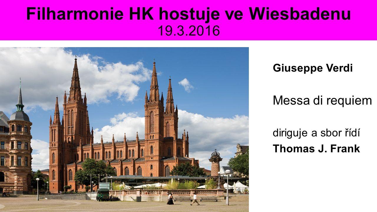 Filharmonie HK hostuje ve Wiesbadenu 19.3.2016 Giuseppe Verdi Messa di requiem diriguje a sbor řídí Thomas J. Frank