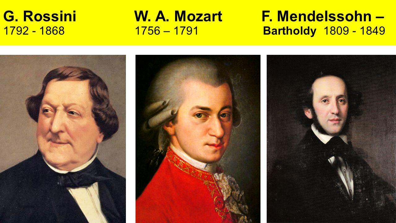 G. Rossini W. A. Mozart F. Mendelssohn – 1792 - 1868 1756 – 1791 Bartholdy 1809 - 1849