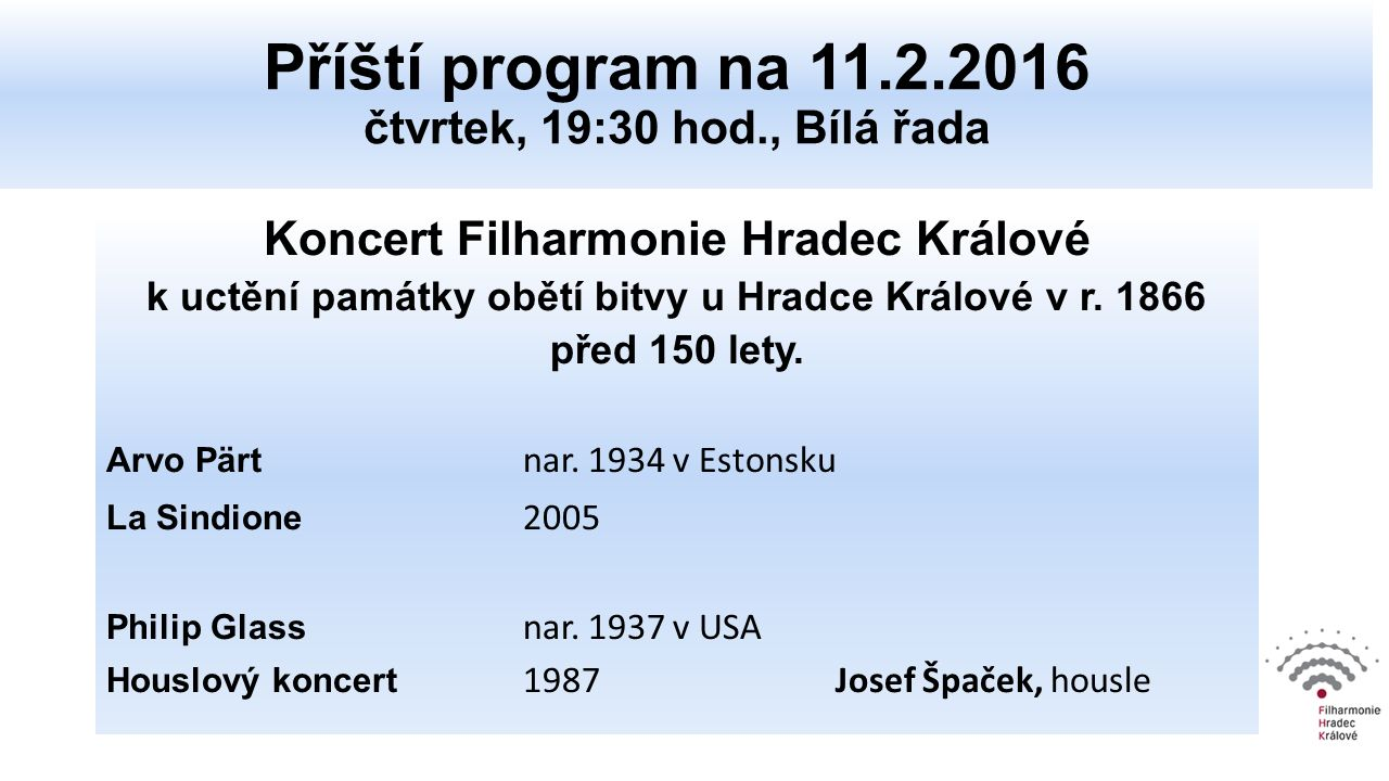 Koncert Filharmonie Hradec Králové k uctění památky obětí bitvy u Hradce Králové v r. 1866 před 150 lety. Arvo Pärt nar. 1934 v Estonsku La Sindione 2