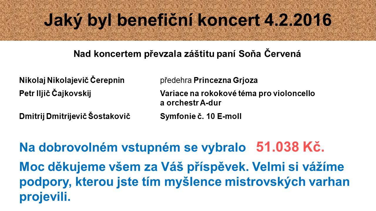 Jaký byl benefiční koncert 4.2.2016 Nad koncertem převzala záštitu paní Soňa Červená Nikolaj Nikolajevič Čerepnin předehra Princezna Grjoza Petr Iljič