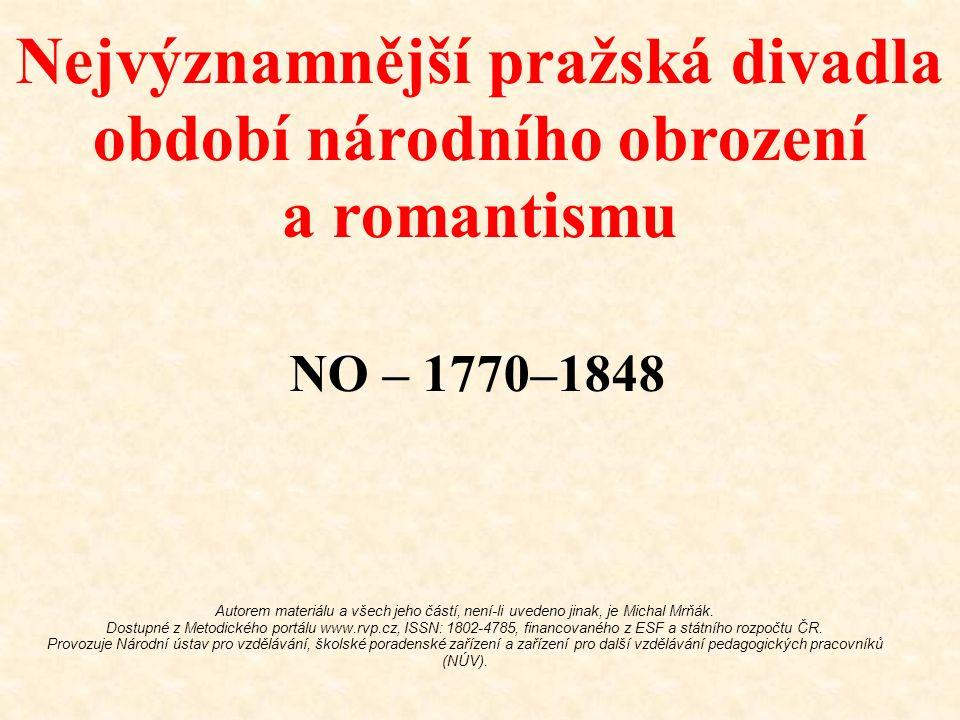 Nejvýznamnější pražská divadla období národního obrození a romantismu NO – 1770–1848 Autorem materiálu a všech jeho částí, není-li uvedeno jinak, je M