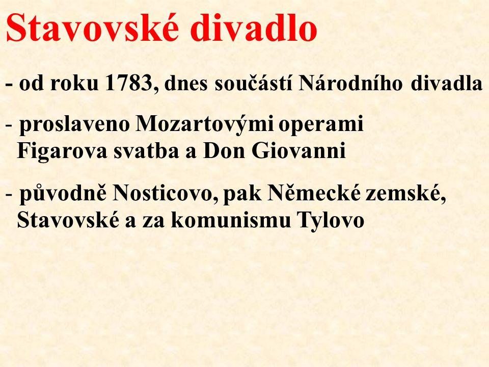 - původně Nosticovo, pak Německé zemské, Stavovské a za komunismu Tylovo Stavovské divadlo - od roku 1783, dnes součástí Národního divadla - proslaven
