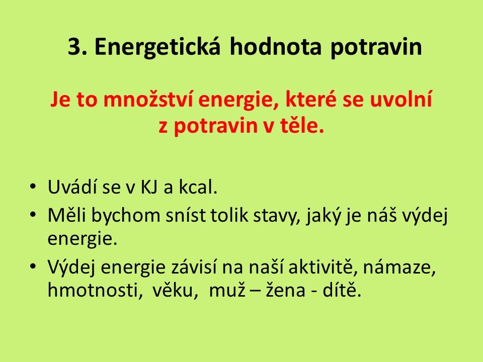3. Energetická hodnota potravin Je to množství energie, které se uvolní z potravin v těle. Uvádí se v KJ a kcal. Měli bychom sníst tolik stavy, jaký j