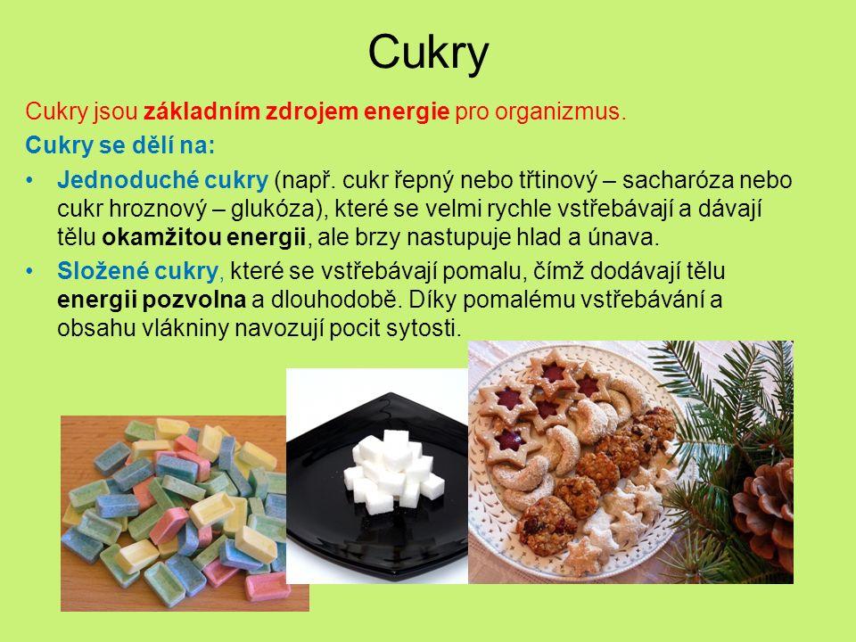 Cukry Cukry jsou základním zdrojem energie pro organizmus. Cukry se dělí na: Jednoduché cukry (např. cukr řepný nebo třtinový – sacharóza nebo cukr hr