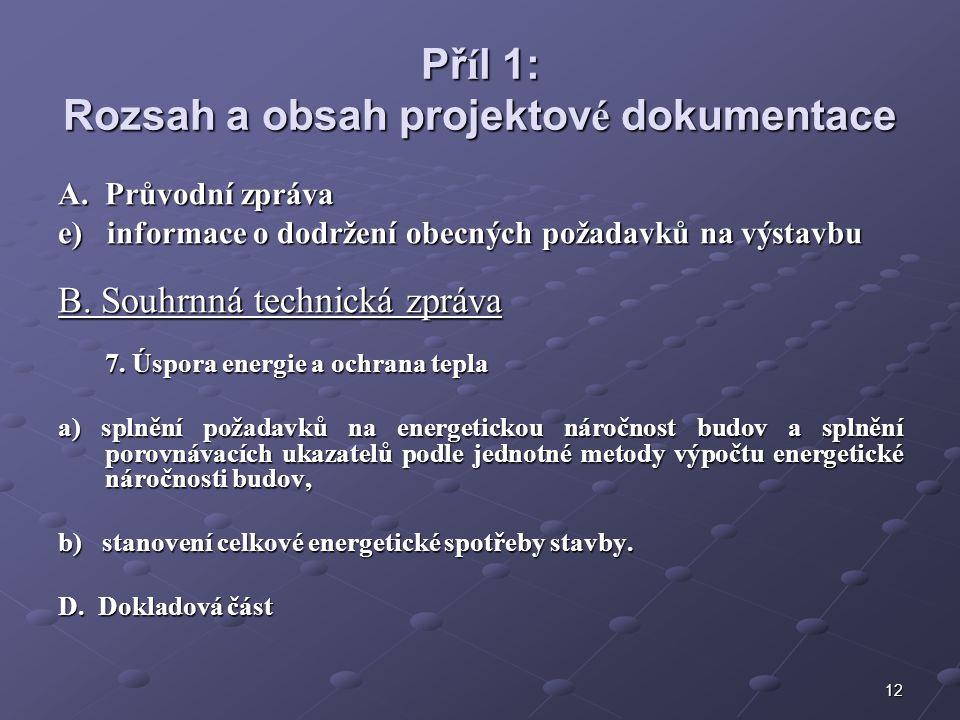 12 Př í l 1: Rozsah a obsah projektov é dokumentace A.Průvodní zpráva e) informace o dodržení obecných požadavků na výstavbu B.