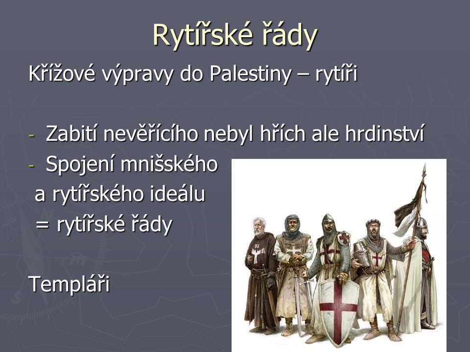 Rytířské řády Křížové výpravy do Palestiny – rytíři - Zabití nevěřícího nebyl hřích ale hrdinství - Spojení mnišského a rytířského ideálu a rytířského ideálu = rytířské řády = rytířské řádyTempláři