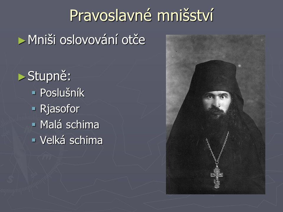 Pravoslavné mnišství ► Mniši oslovování otče ► Stupně:  Poslušník  Rjasofor  Malá schima  Velká schima