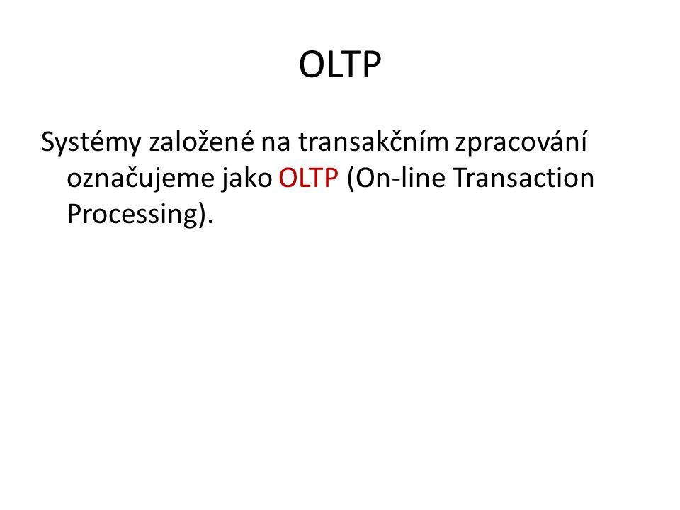 OLTP Systémy založené na transakčním zpracování označujeme jako OLTP (On-line Transaction Processing).