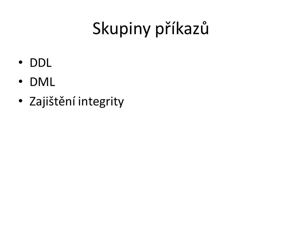 Skupiny příkazů DDL DML Zajištění integrity