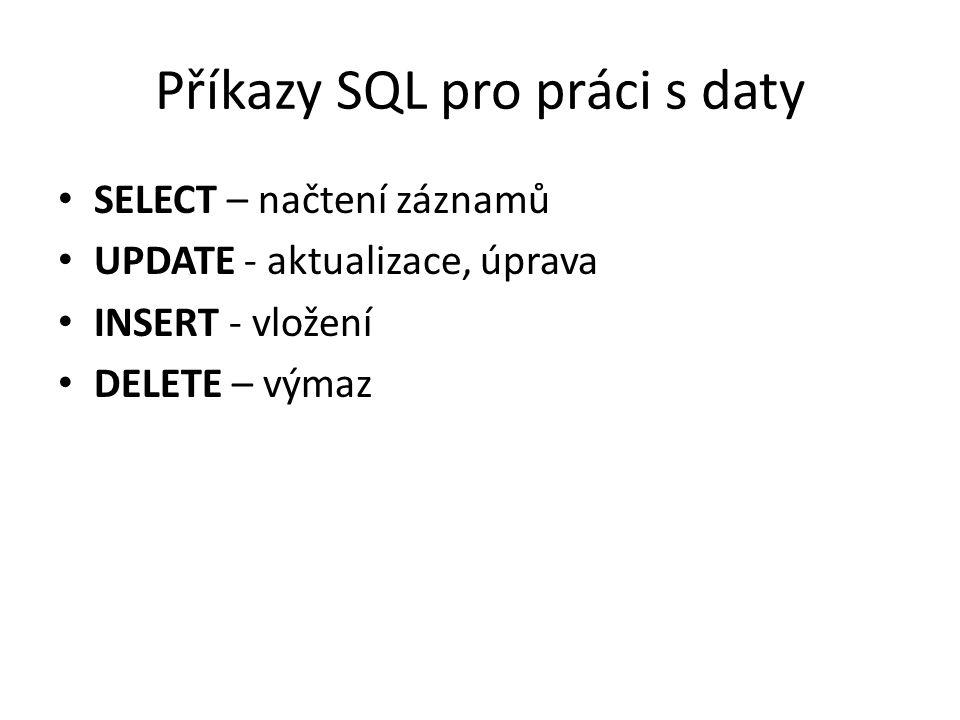 Příkazy SQL pro práci s daty SELECT – načtení záznamů UPDATE - aktualizace, úprava INSERT - vložení DELETE – výmaz