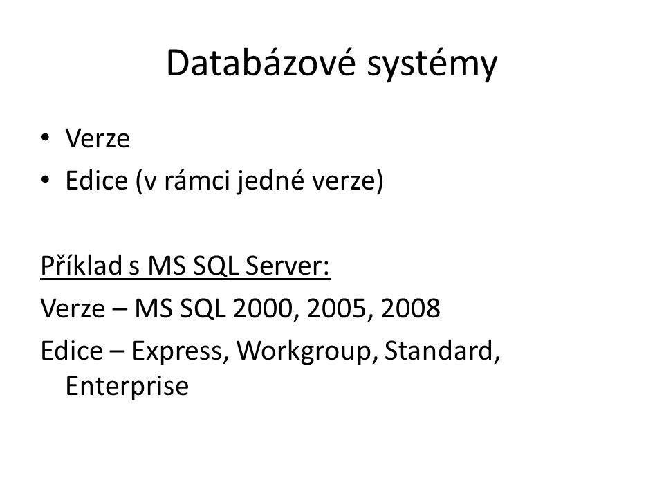 Databázové systémy Verze Edice (v rámci jedné verze) Příklad s MS SQL Server: Verze – MS SQL 2000, 2005, 2008 Edice – Express, Workgroup, Standard, Enterprise