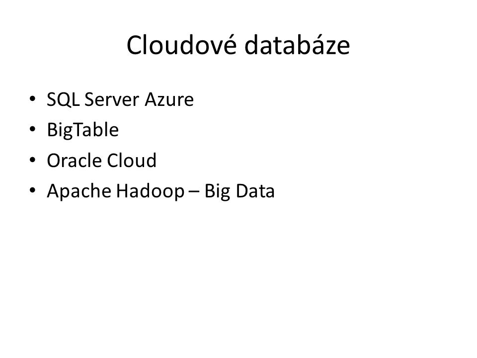 Cloudové databáze SQL Server Azure BigTable Oracle Cloud Apache Hadoop – Big Data
