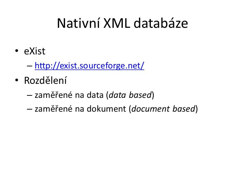Nativní XML databáze eXist – http://exist.sourceforge.net/ http://exist.sourceforge.net/ Rozdělení – zaměřené na data (data based) – zaměřené na dokum