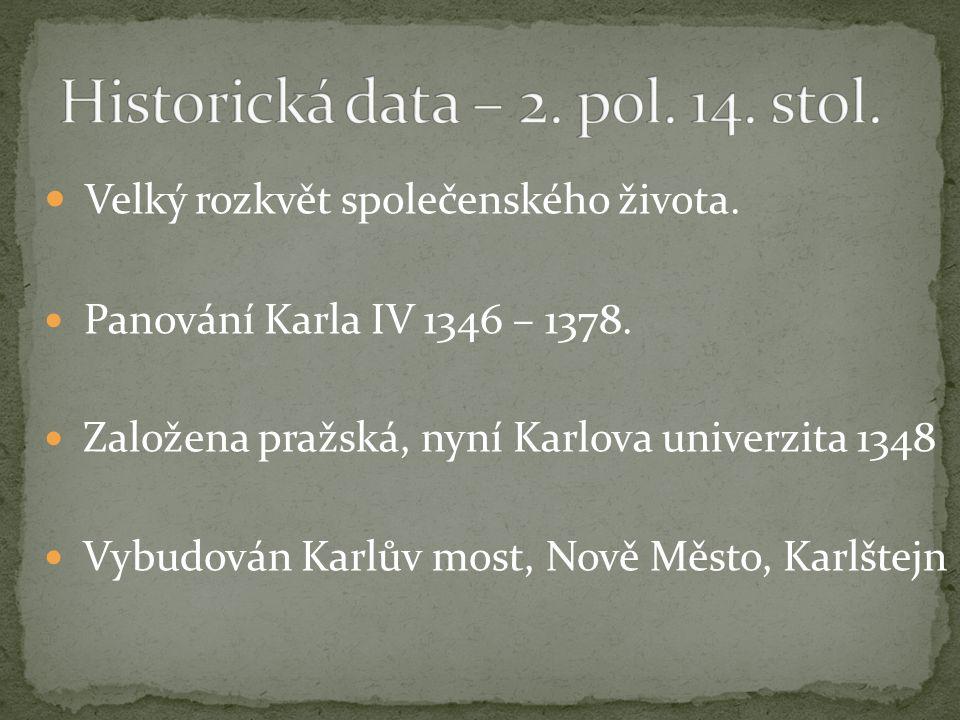 Velký rozkvět společenského života. Panování Karla IV 1346 – 1378. Založena pražská, nyní Karlova univerzita 1348 Vybudován Karlův most, Nově Město, K