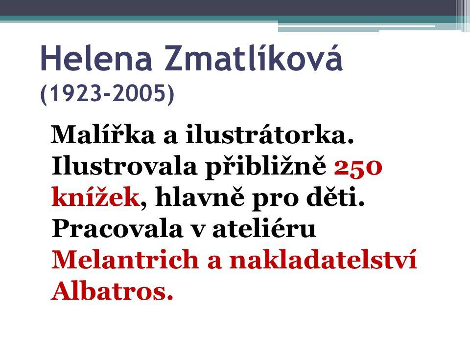 Helena Zmatlíková (1923-2005) Malířka a ilustrátorka.