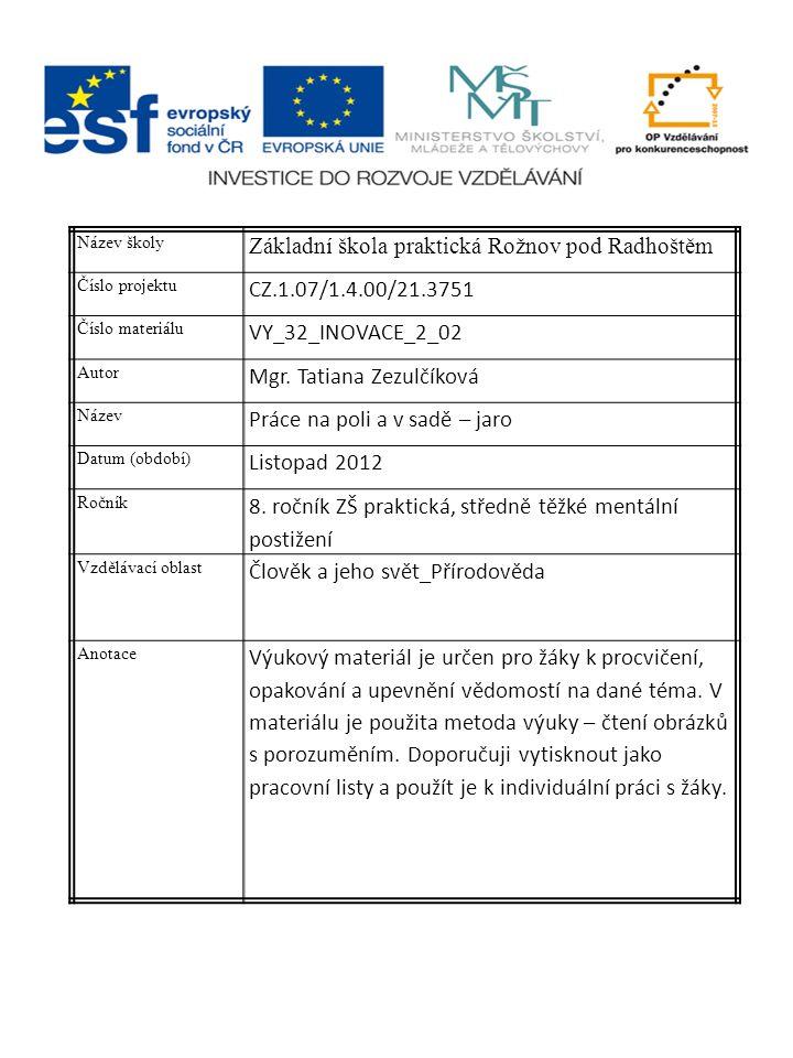Název školy Základní škola praktická Rožnov pod Radhoštěm Číslo projektu CZ.1.07/1.4.00/21.3751 Číslo materiálu VY_32_INOVACE_2_02 Autor Mgr.