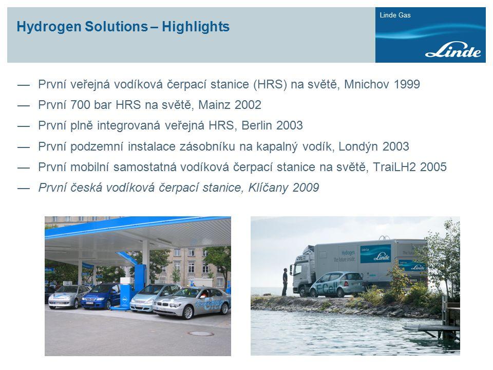 Linde Gas Hydrogen Solutions – Highlights —První veřejná vodíková čerpací stanice (HRS) na světě, Mnichov 1999 —První 700 bar HRS na světě, Mainz 2002 —První plně integrovaná veřejná HRS, Berlin 2003 —První podzemní instalace zásobníku na kapalný vodík, Londýn 2003 —První mobilní samostatná vodíková čerpací stanice na světě, TraiLH2 2005 —První česká vodíková čerpací stanice, Klíčany 2009