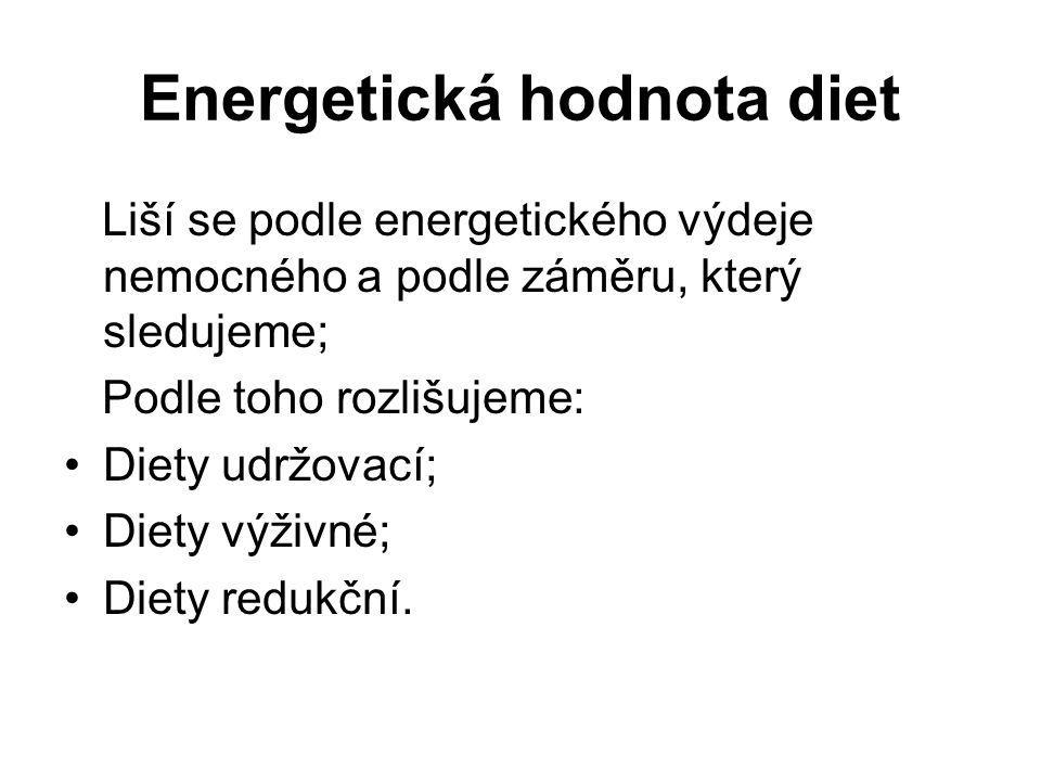 Liší se podle energetického výdeje nemocného a podle záměru, který sledujeme; Podle toho rozlišujeme: Diety udržovací; Diety výživné; Diety redukční.