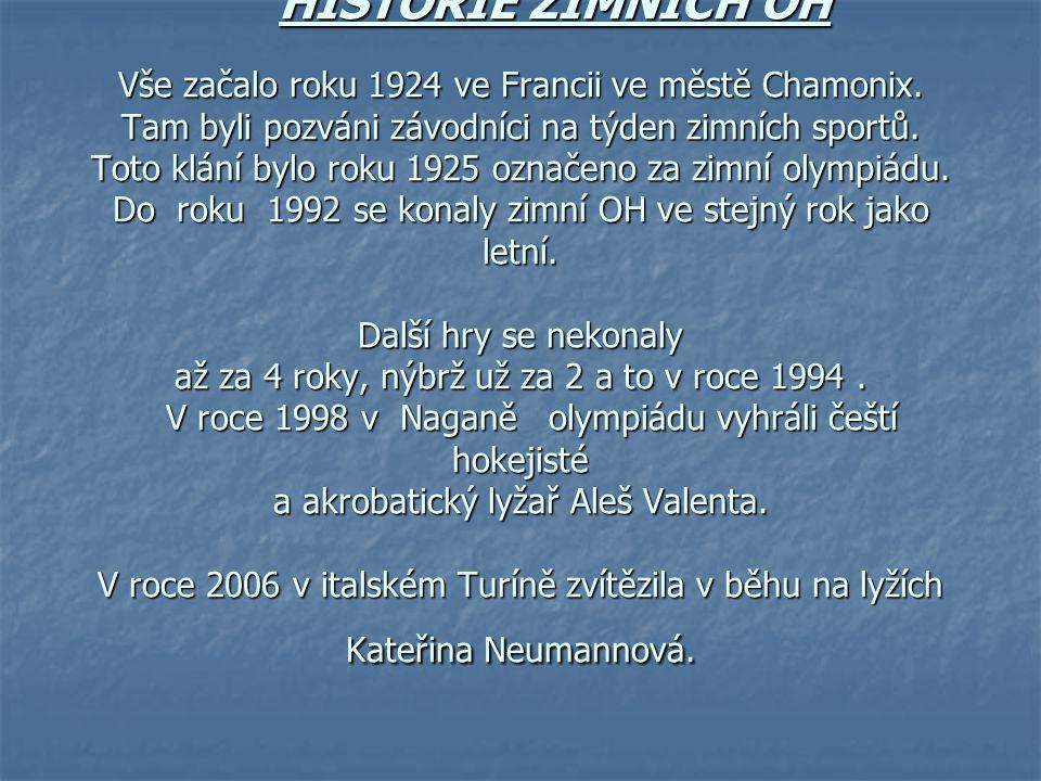 HISTORIE ZIMNÍCH OH Vše začalo roku 1924 ve Francii ve městě Chamonix. Tam byli pozváni závodníci na týden zimních sportů. Toto klání bylo roku 1925 o