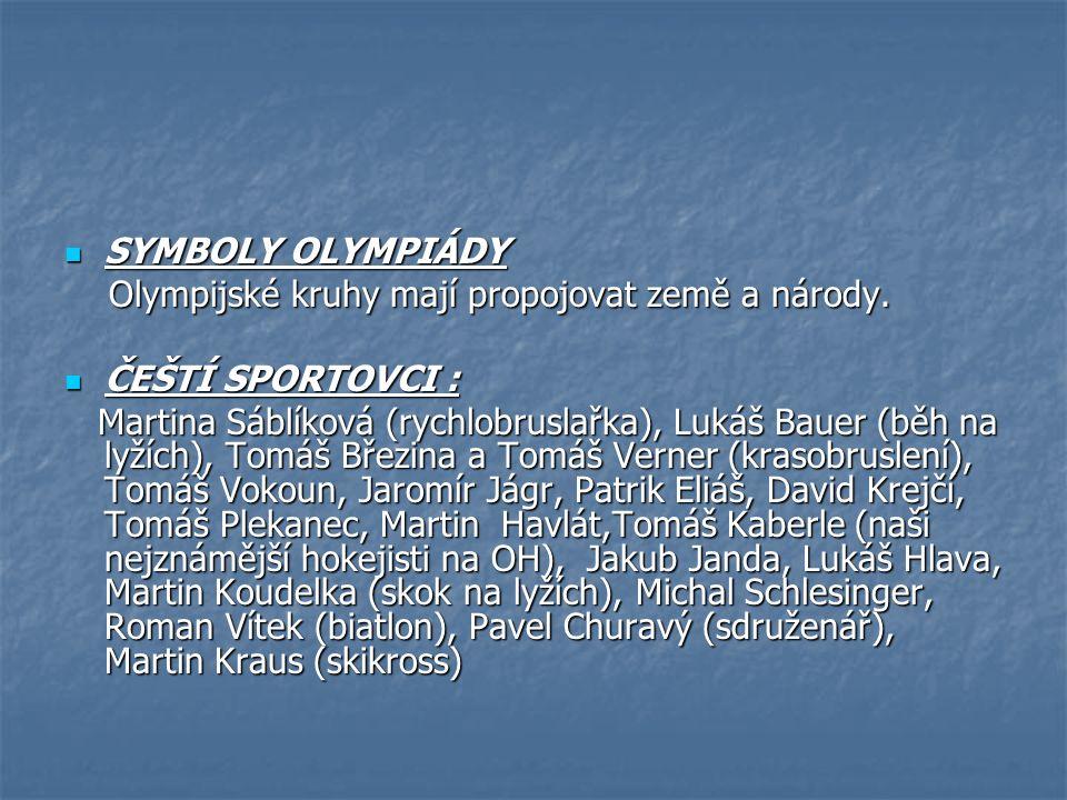 SYMBOLY OLYMPIÁDY SYMBOLY OLYMPIÁDY Olympijské kruhy mají propojovat země a národy. Olympijské kruhy mají propojovat země a národy. ČEŠTÍ SPORTOVCI :