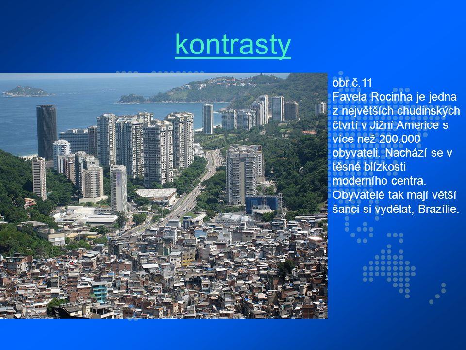 kontrasty obr.č.11 Favela Rocinha je jedna z největších chudinských čtvrtí v Jižní Americe s více než 200.000 obyvateli.