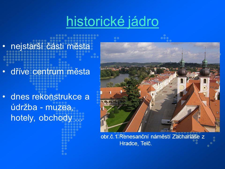 historické jádro nejstarší části města dříve centrum města dnes rekonstrukce a údržba - muzea, hotely, obchody … obr.č.1 Renesanční náměstí Zachariáše z Hradce, Telč.