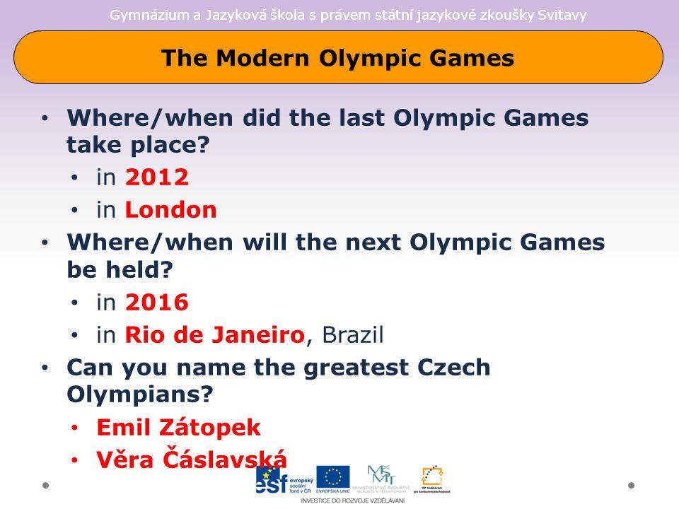 Gymnázium a Jazyková škola s právem státní jazykové zkoušky Svitavy The Modern Olympic Games Where/when did the last Olympic Games take place.