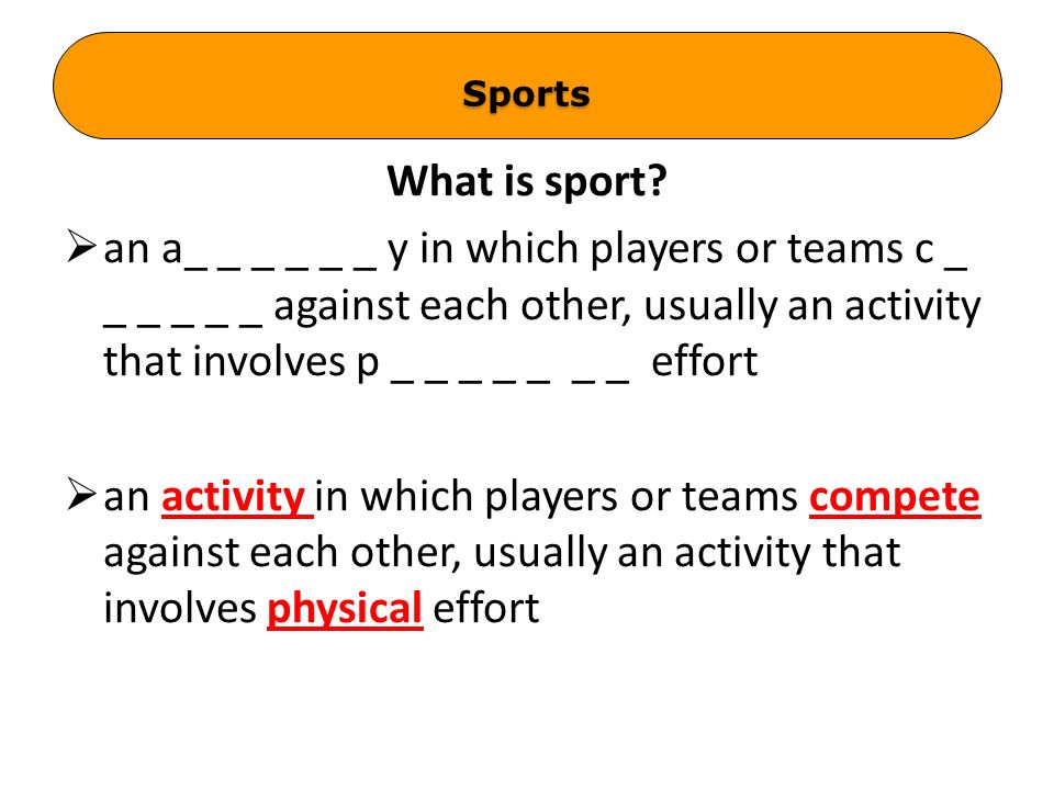  a game, c _ _ _ _ _ _ _ _ _ _, or activity needing physical effort and s _ _ _ _ that is played or done according to r _ _ _ _, for enjoyment and/or as a job  a game, competition, or activity needing physical effort and skill that is played or done according to rules, for enjoyment and/or as a job Sports