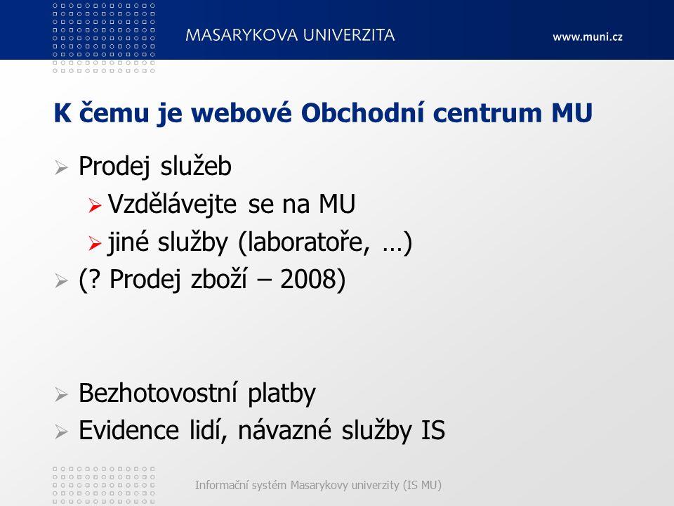 Informační systém Masarykovy univerzity (IS MU) K čemu je webové Obchodní centrum MU  Prodej služeb  Vzdělávejte se na MU  jiné služby (laboratoře,
