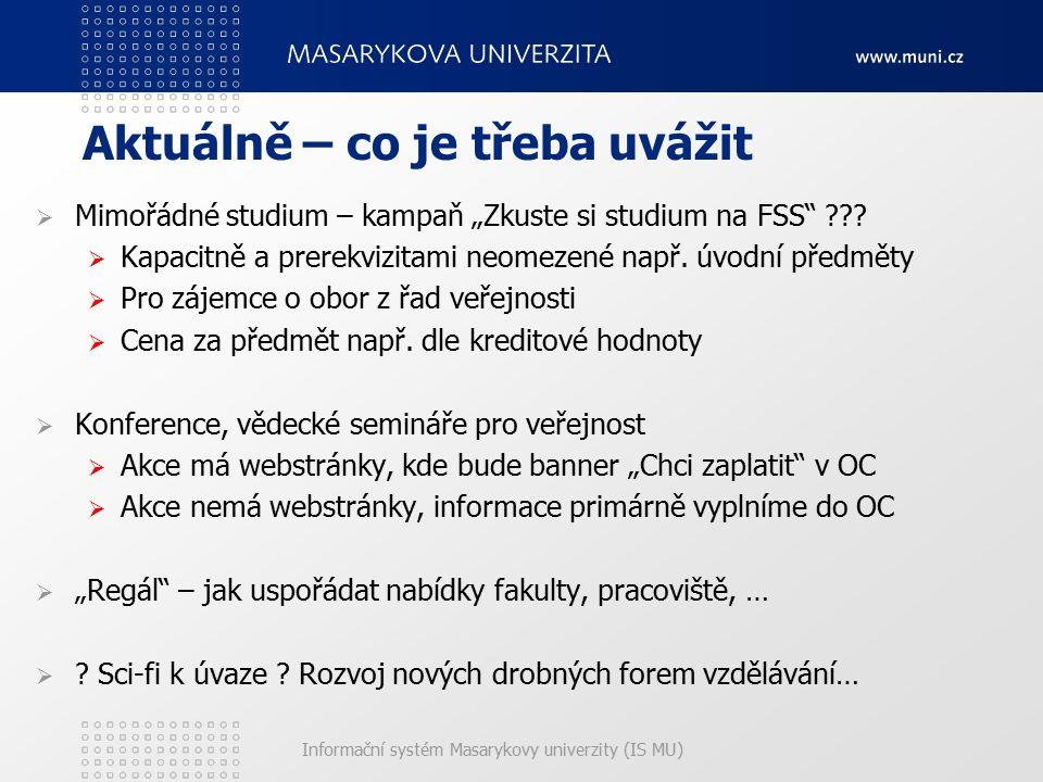 """Informační systém Masarykovy univerzity (IS MU) Aktuálně – co je třeba uvážit  Mimořádné studium – kampaň """"Zkuste si studium na FSS"""" ???  Kapacitně"""