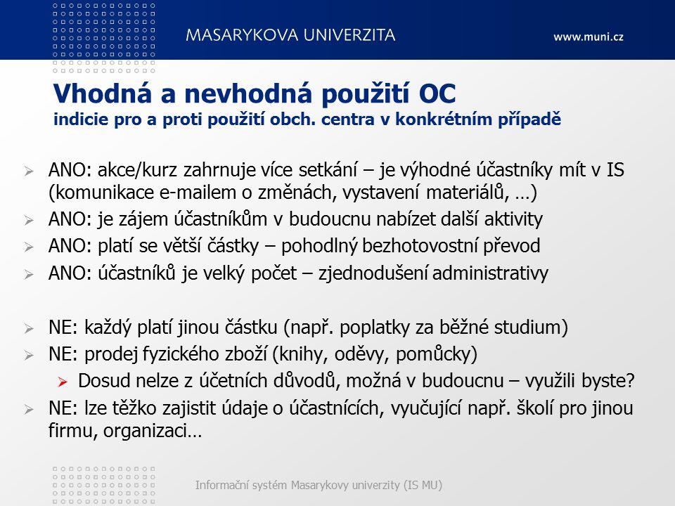 Informační systém Masarykovy univerzity (IS MU) Vhodná a nevhodná použití OC indicie pro a proti použití obch. centra v konkrétním případě  ANO: akce