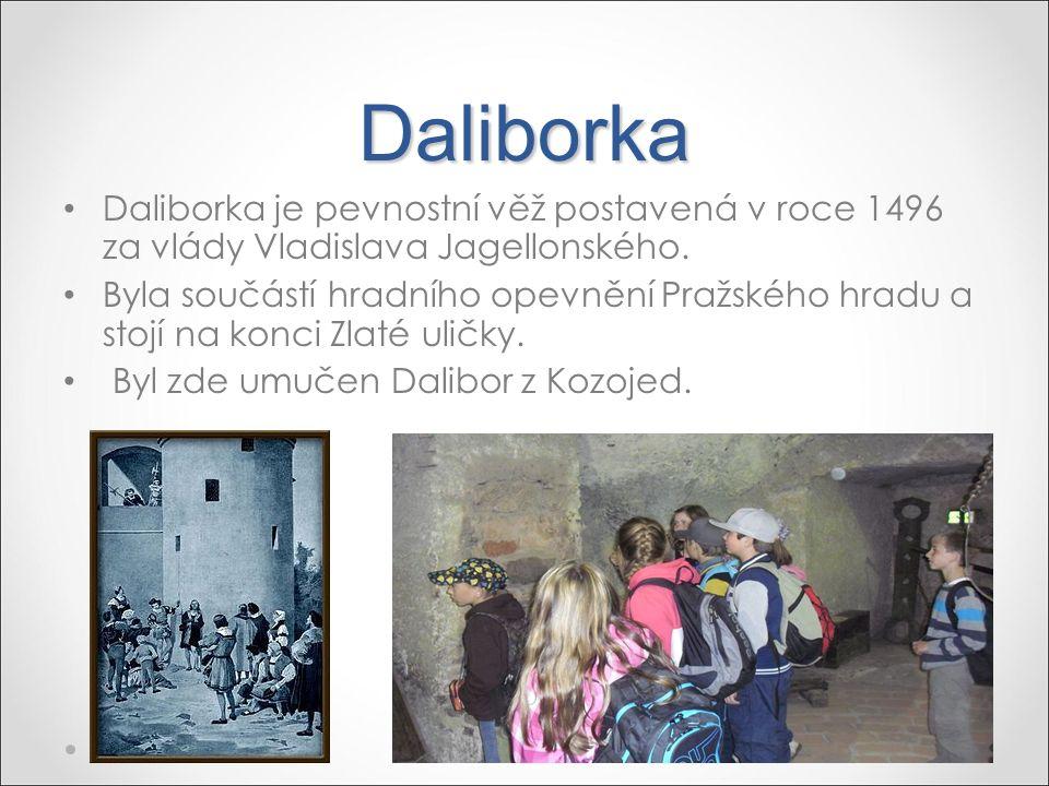 Daliborka Daliborka je pevnostní věž postavená v roce 1496 za vlády Vladislava Jagellonského. Byla součástí hradního opevnění Pražského hradu a stojí