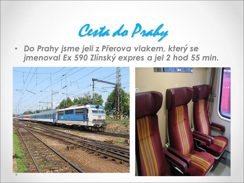 Cesta do Prahy Do Prahy jsme jeli z Přerova vlakem, který se jmenoval Ex 590 Zlínský expres a jel 2 hod 55 min.
