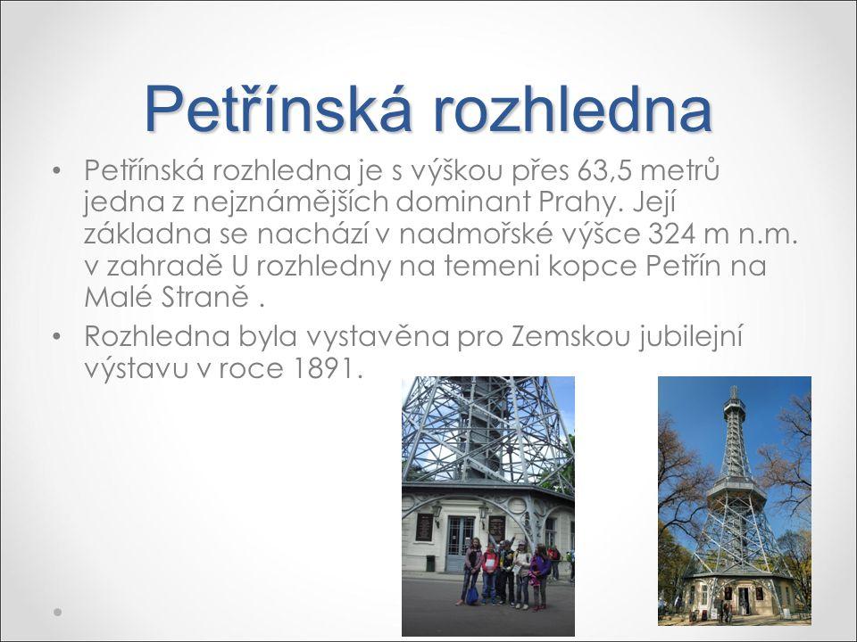 Petřínská rozhledna Petřínská rozhledna je s výškou přes 63,5 metrů jedna z nejznámějších dominant Prahy. Její základna se nachází v nadmořské výšce 3