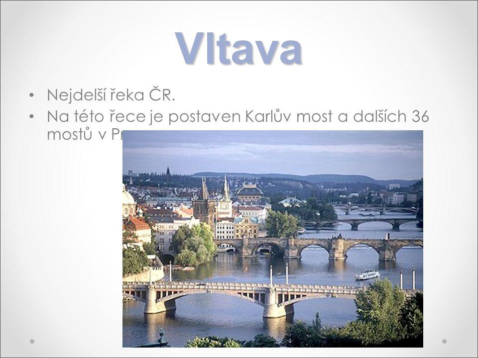 Vltava Nejdelší řeka ČR. Na této řece je postaven Karlův most a dalších 36 mostů v Praze.