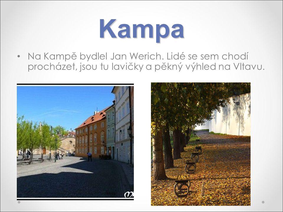 Kampa Na Kampě bydlel Jan Werich. Lidé se sem chodí procházet, jsou tu lavičky a pěkný výhled na Vltavu.